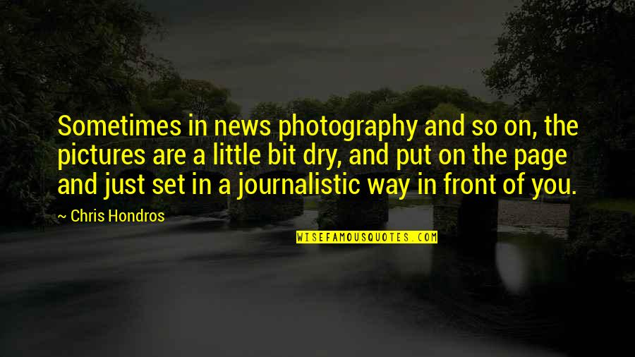 Chris Hondros Quotes By Chris Hondros: Sometimes in news photography and so on, the