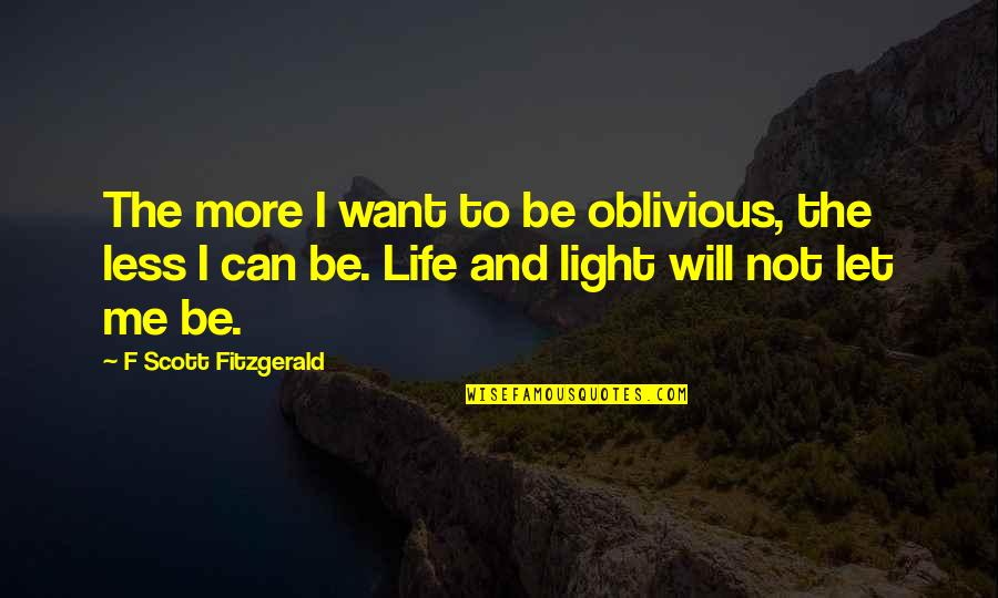 Chris Hondros Quotes By F Scott Fitzgerald: The more I want to be oblivious, the