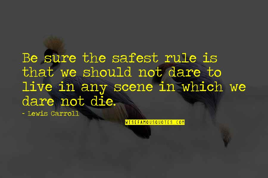 Chris Hondros Quotes By Lewis Carroll: Be sure the safest rule is that we