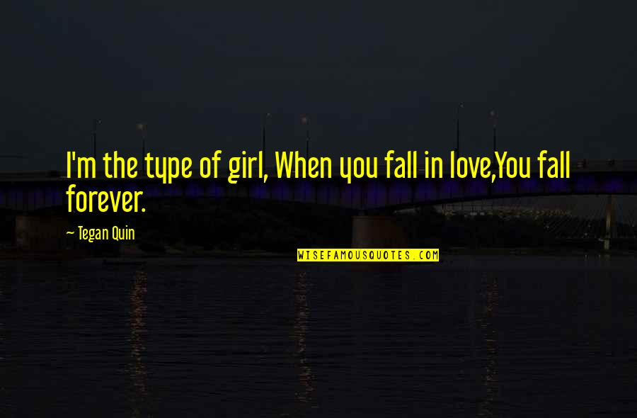 Chris Hondros Quotes By Tegan Quin: I'm the type of girl, When you fall