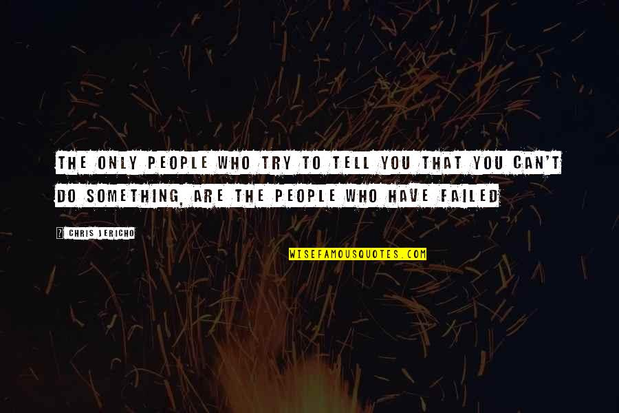 Chris Jericho Quotes By Chris Jericho: The only people who try to tell you