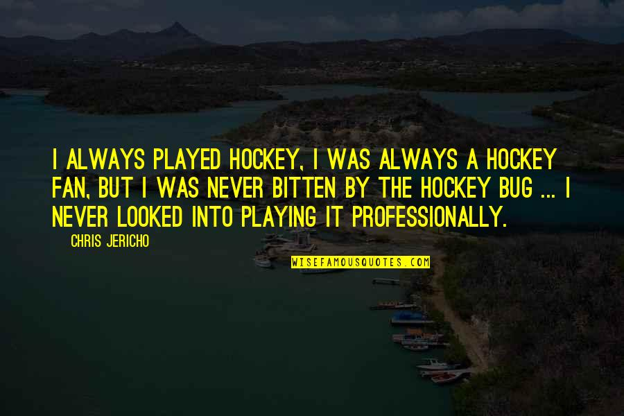 Chris Jericho Quotes By Chris Jericho: I always played hockey, I was always a