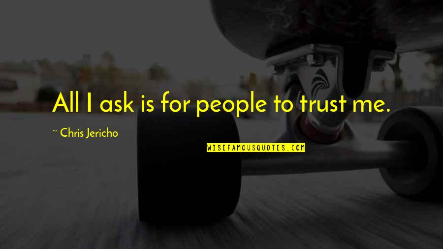 Chris Jericho Quotes By Chris Jericho: All I ask is for people to trust