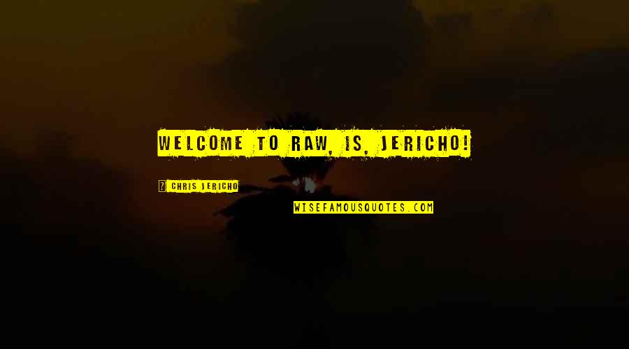 Chris Jericho Quotes By Chris Jericho: Welcome to Raw, is, Jericho!