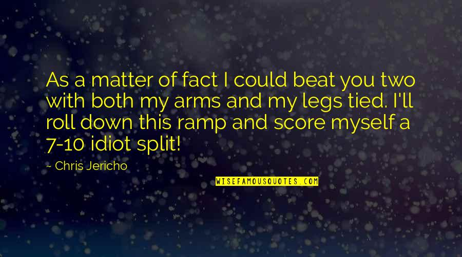 Chris Jericho Quotes By Chris Jericho: As a matter of fact I could beat