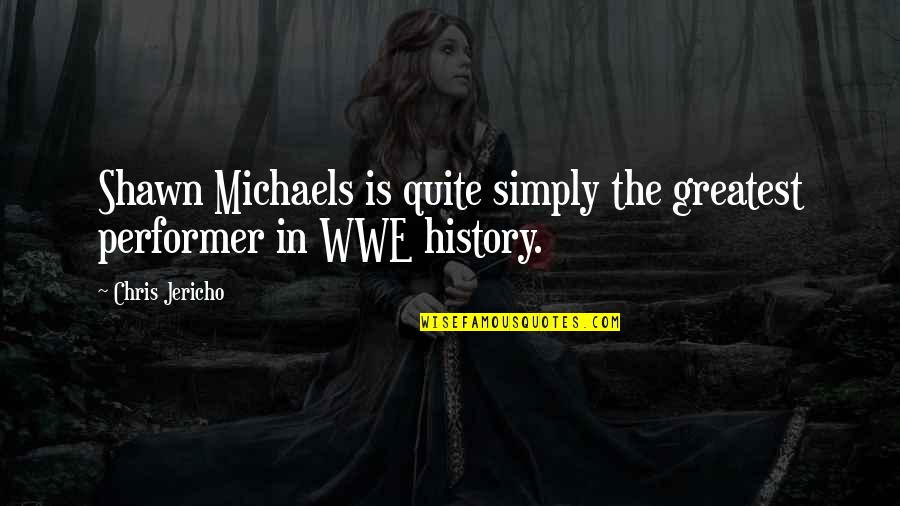 Chris Jericho Quotes By Chris Jericho: Shawn Michaels is quite simply the greatest performer