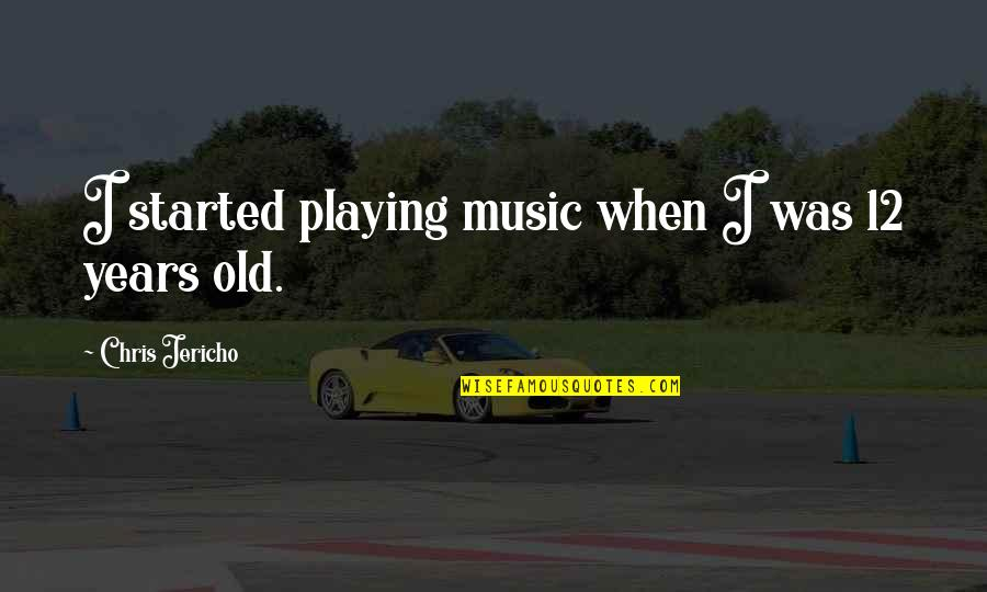 Chris Jericho Quotes By Chris Jericho: I started playing music when I was 12