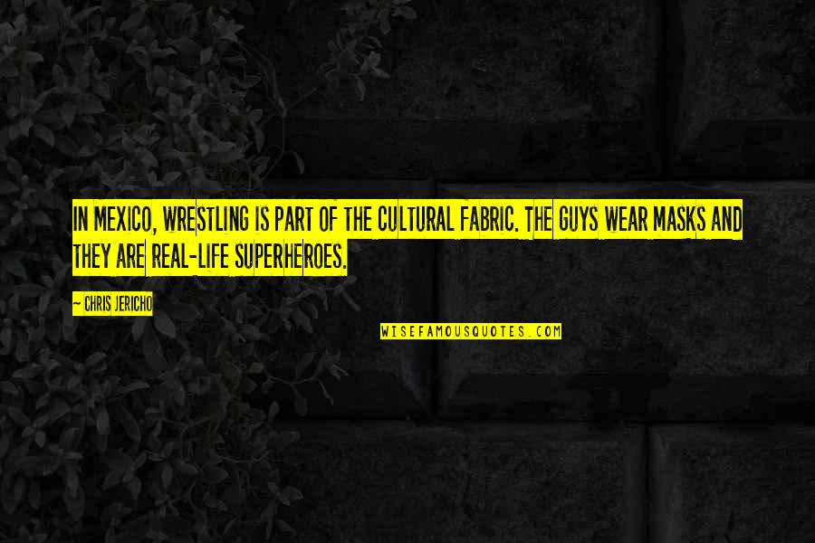 Chris Jericho Quotes By Chris Jericho: In Mexico, wrestling is part of the cultural