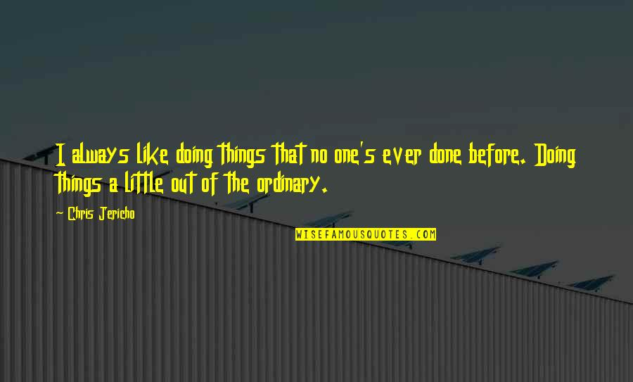 Chris Jericho Quotes By Chris Jericho: I always like doing things that no one's