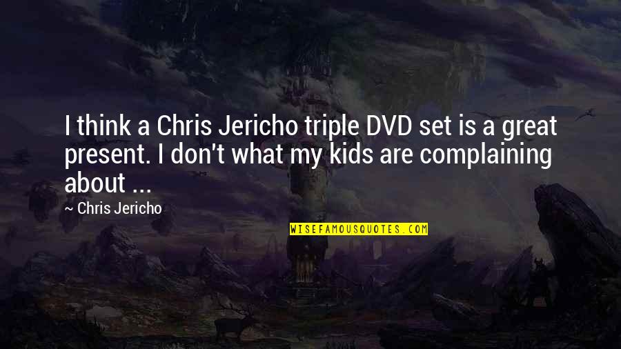 Chris Jericho Quotes By Chris Jericho: I think a Chris Jericho triple DVD set