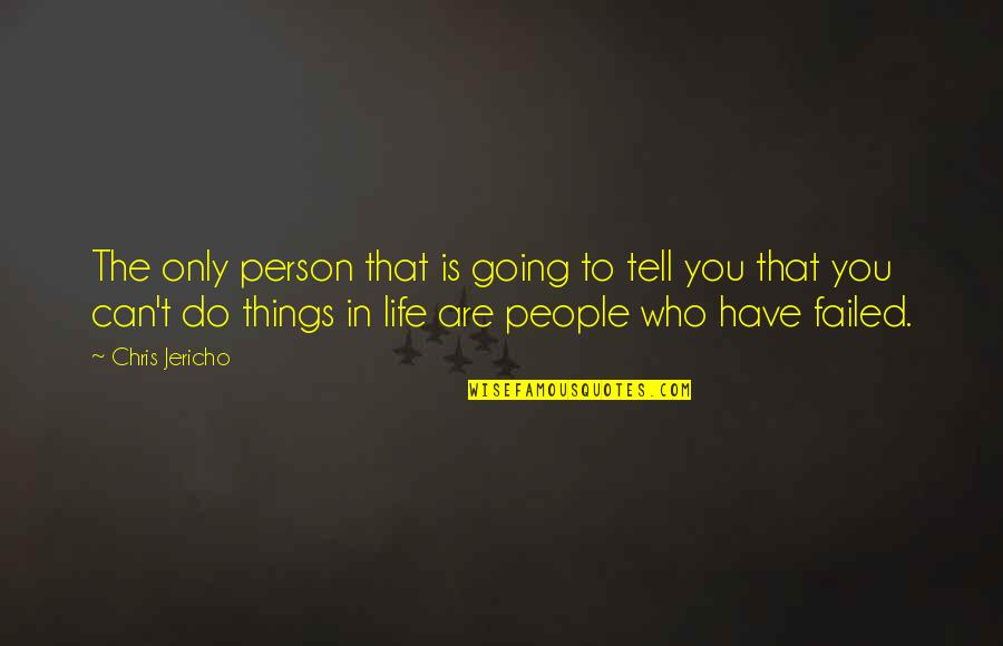 Chris Jericho Quotes By Chris Jericho: The only person that is going to tell