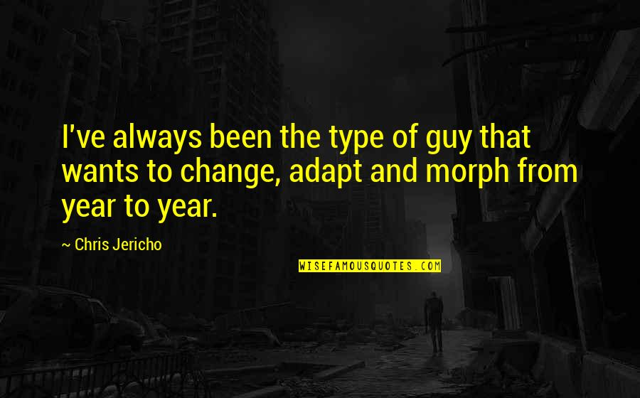 Chris Jericho Quotes By Chris Jericho: I've always been the type of guy that