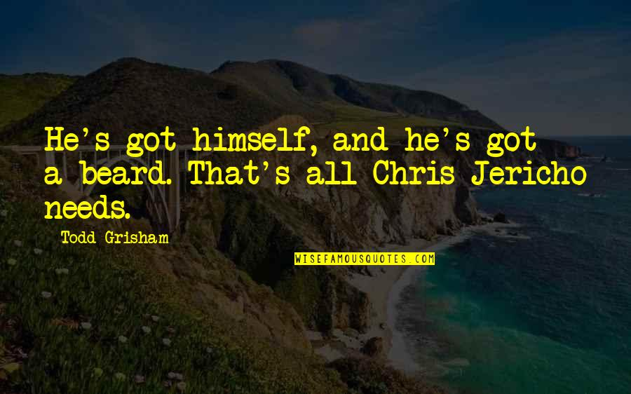 Chris Jericho Quotes By Todd Grisham: He's got himself, and he's got a beard.