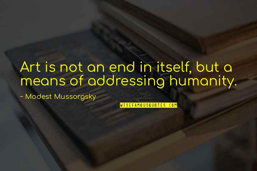 Chris Jones Leg Quotes By Modest Mussorgsky: Art is not an end in itself, but