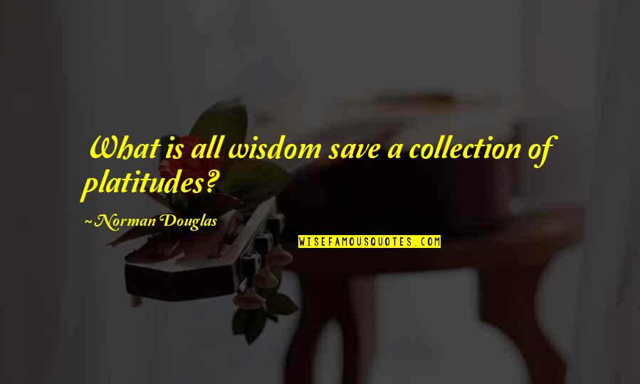 Chris Jones Leg Quotes By Norman Douglas: What is all wisdom save a collection of