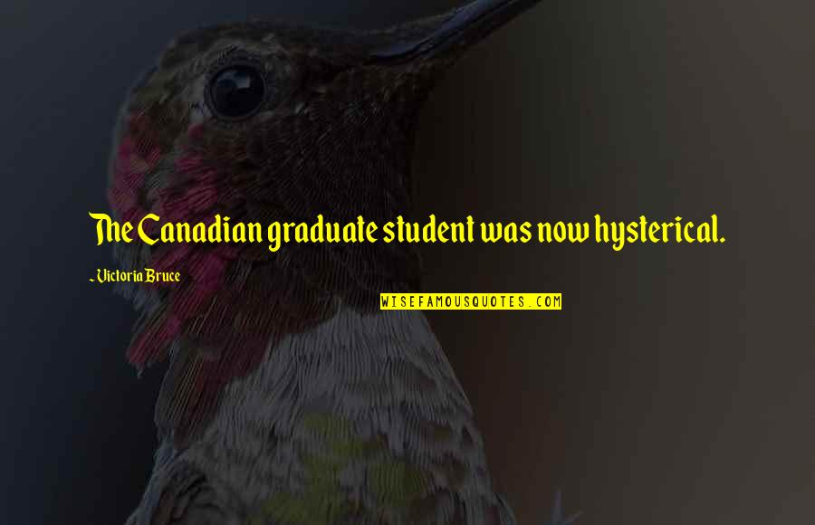 Chris Jones Leg Quotes By Victoria Bruce: The Canadian graduate student was now hysterical.