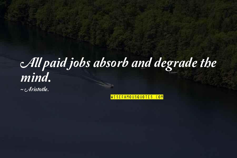 Chris Jones Muscle Quotes By Aristotle.: All paid jobs absorb and degrade the mind.
