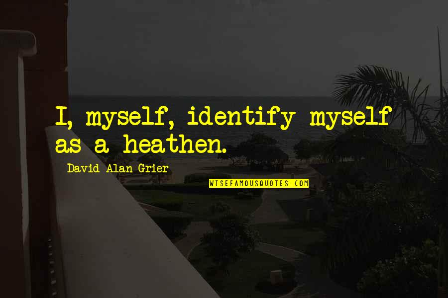Chris Jones Muscle Quotes By David Alan Grier: I, myself, identify myself as a heathen.