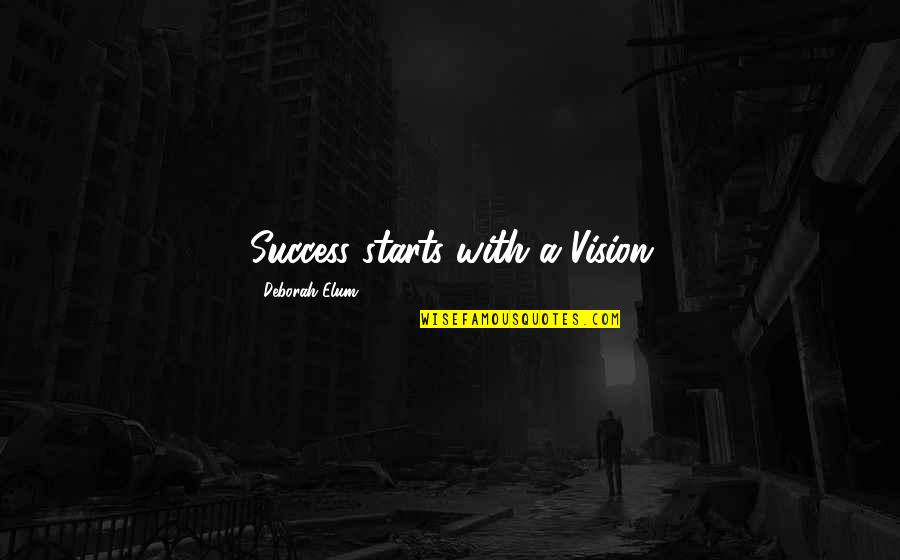 Chris Jones Quotes By Deborah Elum: Success starts with a Vision