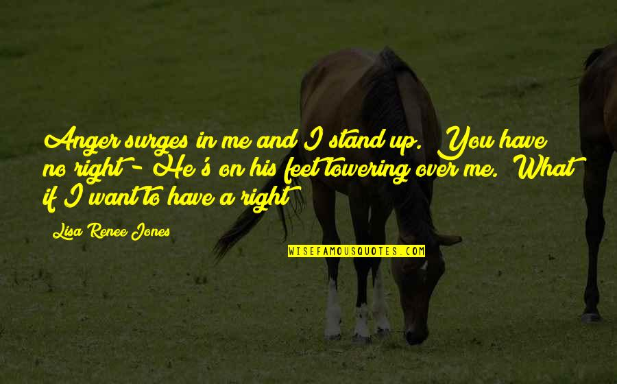 Chris Jones Quotes By Lisa Renee Jones: Anger surges in me and I stand up.