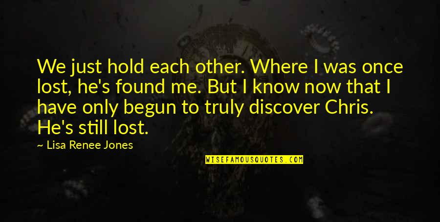 Chris Jones Quotes By Lisa Renee Jones: We just hold each other. Where I was