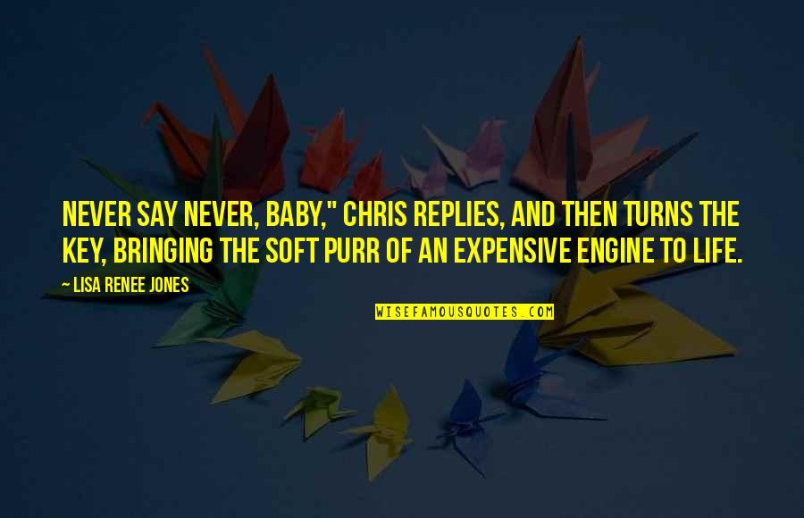 "Chris Jones Quotes By Lisa Renee Jones: Never say never, baby,"" Chris replies, and then"