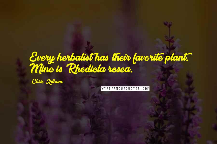 Chris Kilham quotes: Every herbalist has their favorite plant. Mine is Rhodiola rosea.