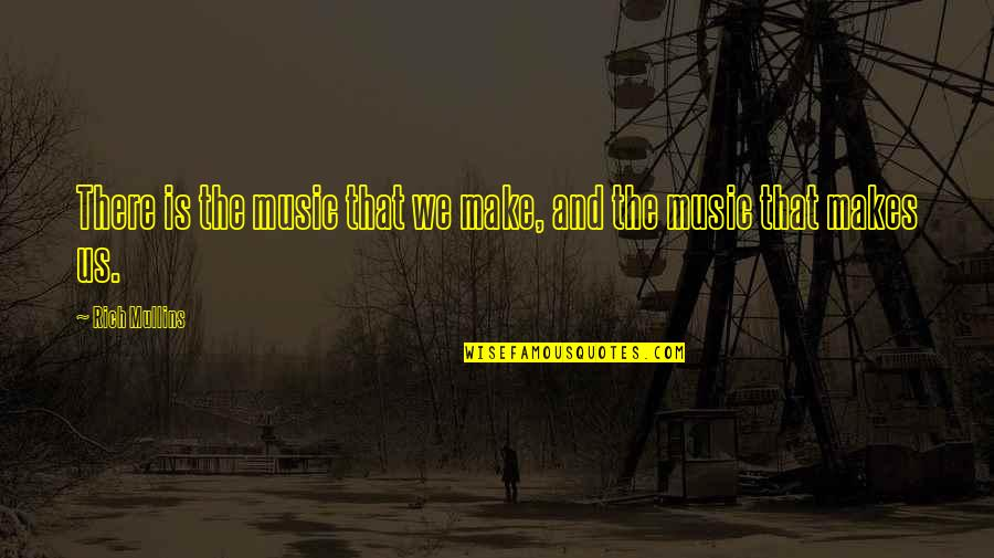 Chris Klug Quotes By Rich Mullins: There is the music that we make, and