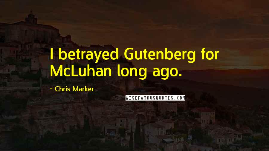 Chris Marker quotes: I betrayed Gutenberg for McLuhan long ago.