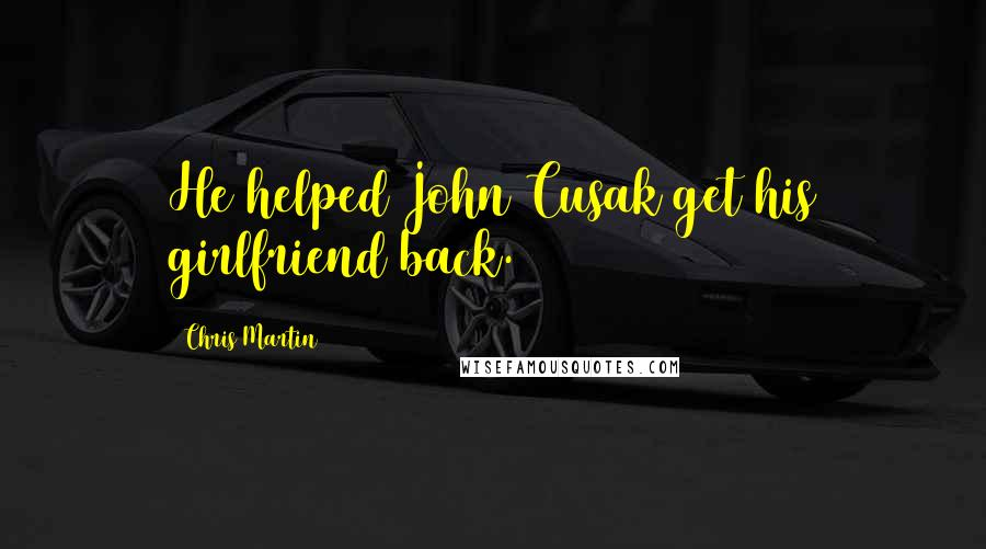 Chris Martin quotes: He helped John Cusak get his girlfriend back.