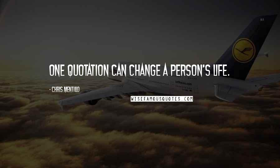 Chris Mentillo quotes: One quotation can change a person's life.