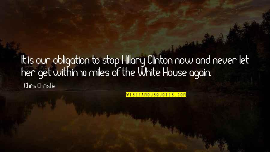 Chris Miles Quotes By Chris Christie: It is our obligation to stop Hillary Clinton
