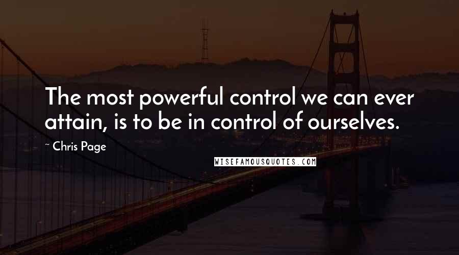 Chris Page quotes: The most powerful control we can ever attain, is to be in control of ourselves.