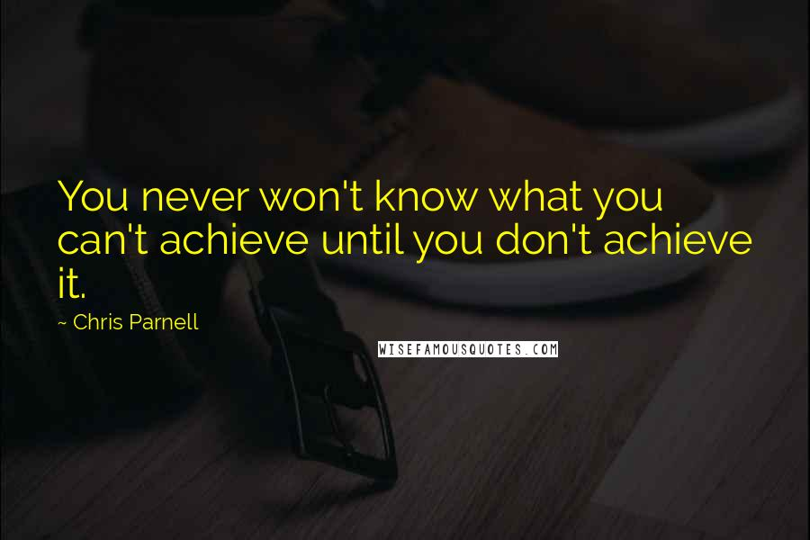 Chris Parnell quotes: You never won't know what you can't achieve until you don't achieve it.
