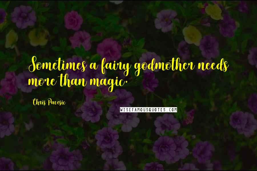Chris Pavesic quotes: Sometimes a fairy godmother needs more than magic.