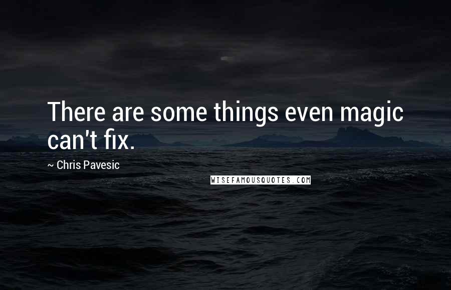 Chris Pavesic quotes: There are some things even magic can't fix.