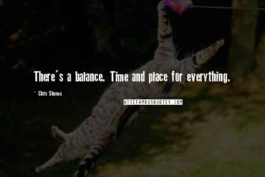 Chris Sharma quotes: There's a balance. Time and place for everything.