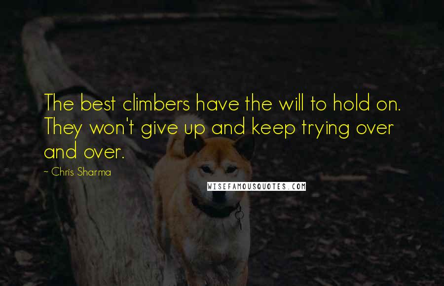 Chris Sharma quotes: The best climbers have the will to hold on. They won't give up and keep trying over and over.