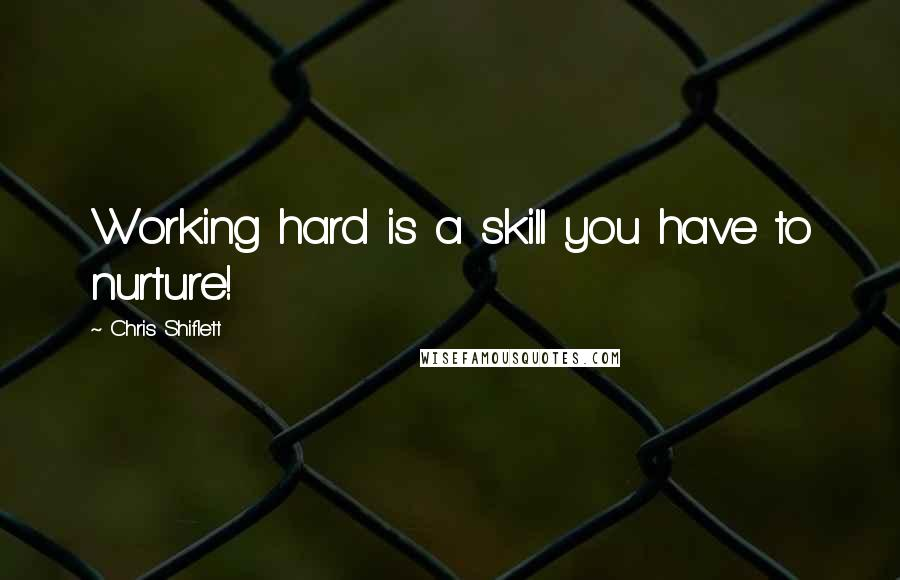 Chris Shiflett quotes: Working hard is a skill you have to nurture!