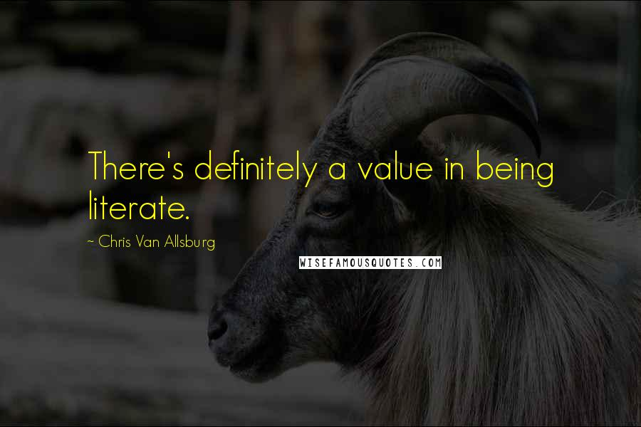 Chris Van Allsburg quotes: There's definitely a value in being literate.