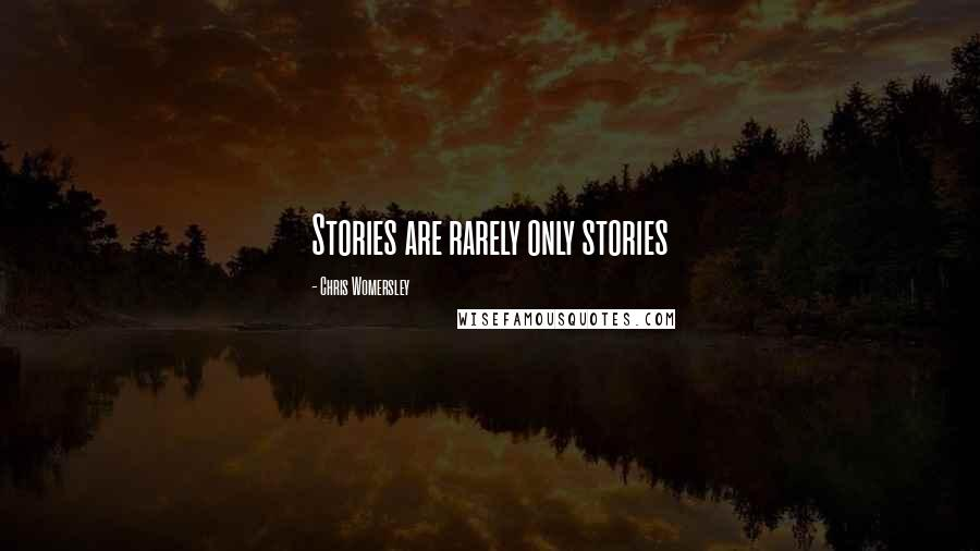 Chris Womersley quotes: Stories are rarely only stories