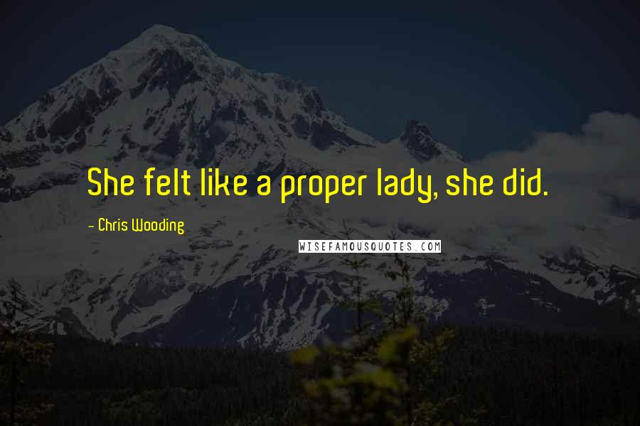 Chris Wooding quotes: She felt like a proper lady, she did.