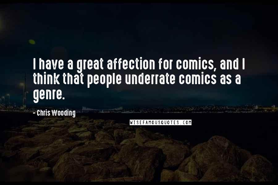 Chris Wooding quotes: I have a great affection for comics, and I think that people underrate comics as a genre.
