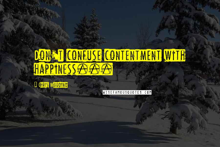 Chris Wooding quotes: Don't confuse contentment with happiness...