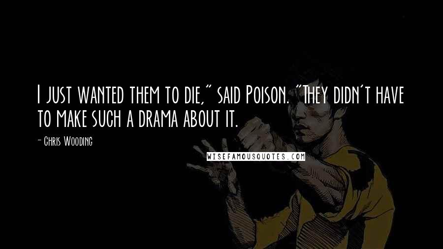 "Chris Wooding quotes: I just wanted them to die,"" said Poison. ""They didn't have to make such a drama about it."