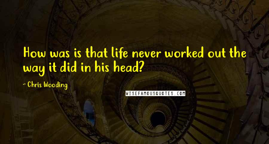 Chris Wooding quotes: How was is that life never worked out the way it did in his head?