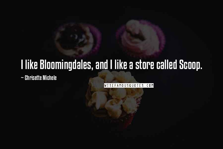 Chrisette Michele quotes: I like Bloomingdales, and I like a store called Scoop.