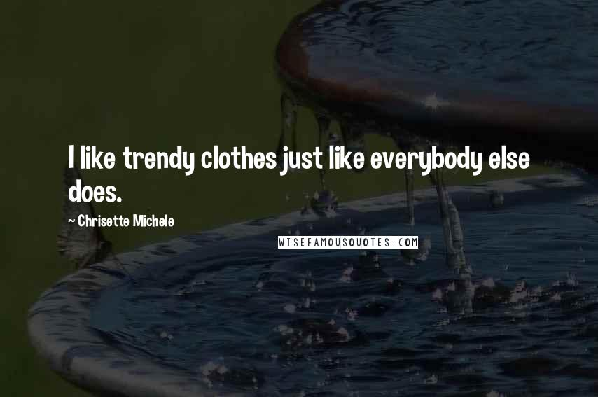 Chrisette Michele quotes: I like trendy clothes just like everybody else does.