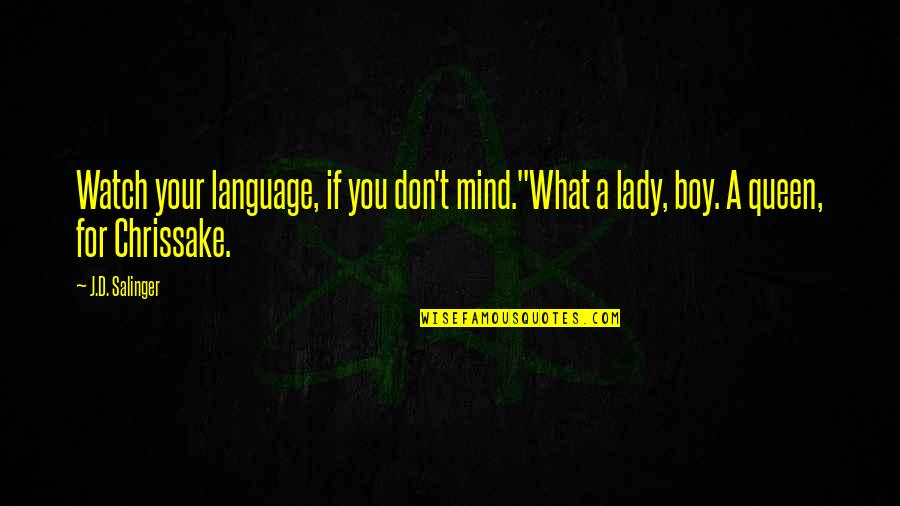 """Chrissake Quotes By J.D. Salinger: Watch your language, if you don't mind.""""What a"""