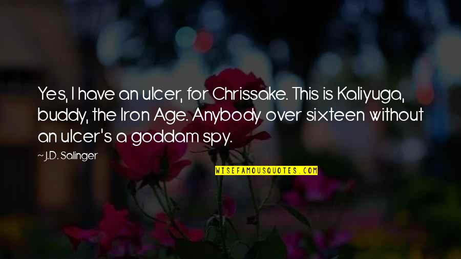 Chrissake Quotes By J.D. Salinger: Yes, I have an ulcer, for Chrissake. This